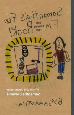 Samantha's Fun FM and Hearing Aid Book!: Samantha's Fun FM a